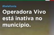 Operadora Vivo está inativa no município